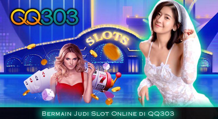 Bermain Judi Slot Online di QQ303
