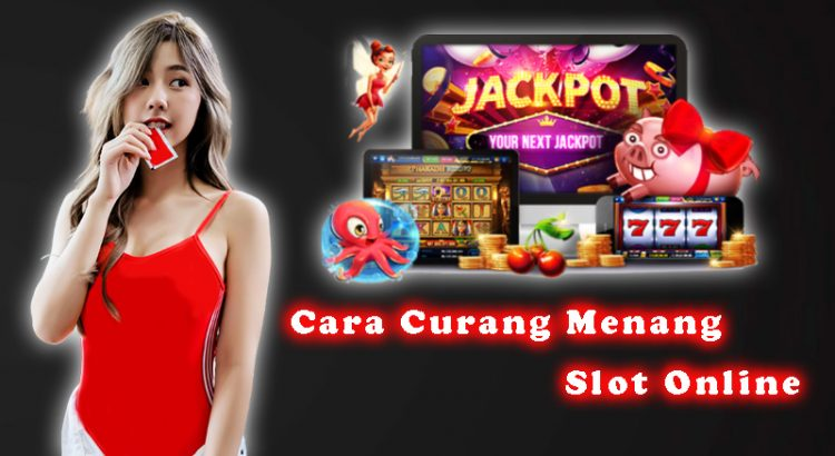 Cara Curang Menang Slot Online