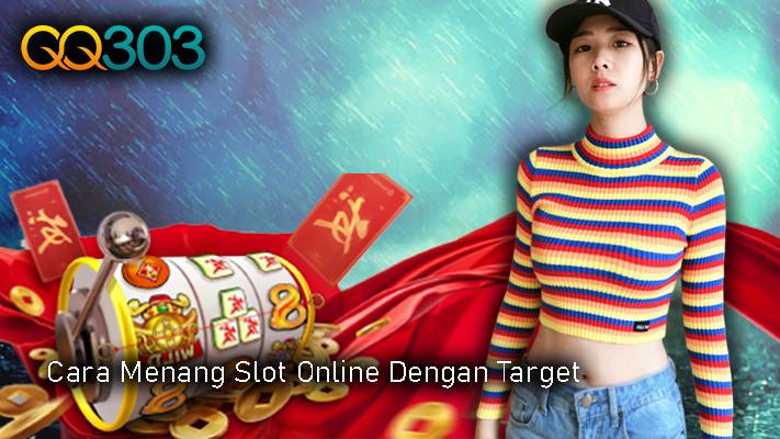 Cara Menang Slot Online Dengan Target