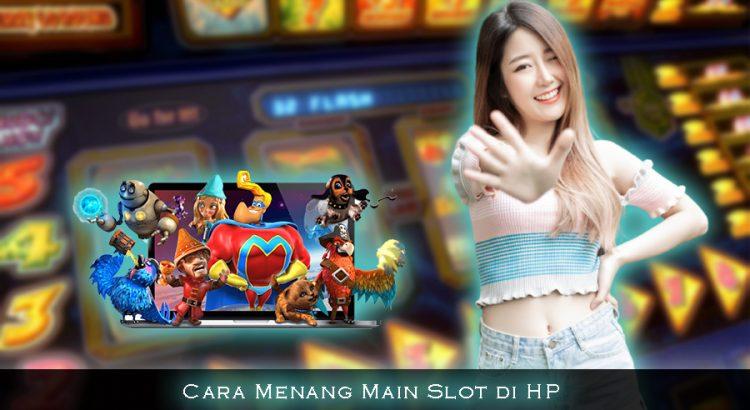 Cara Menang Main Slot di HP
