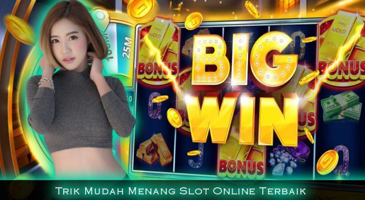 Trik Mudah Menang Slot Online Terbaik